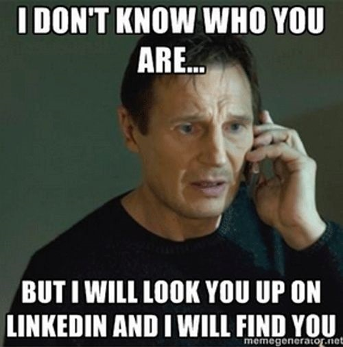 I will look you up on LinkedIn and I will find you meme