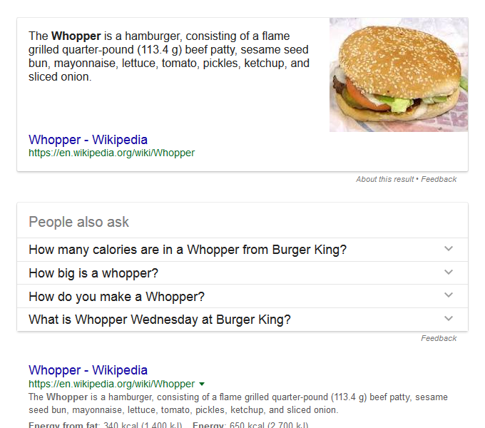 "featured snippet result of the question ""What is the Whopper burger?"" Take a look just below the result and you will see a list of other questions people ask"